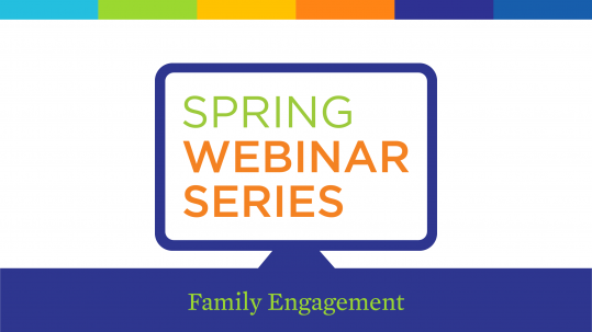Family Engagement Theme in the Early Learning Network's Spring Webinar Series