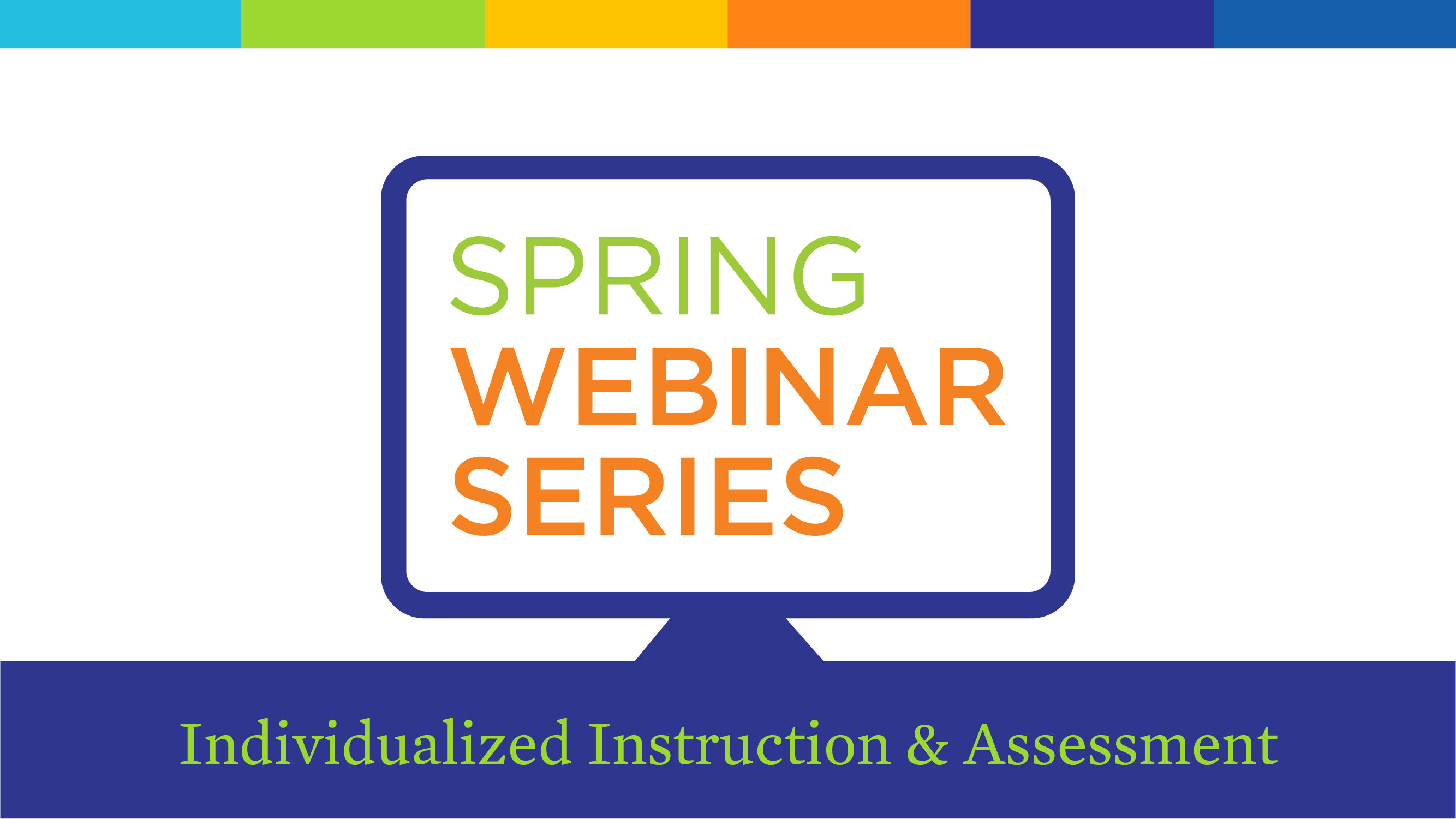 Individualized instruction and assessment - spring webinar series